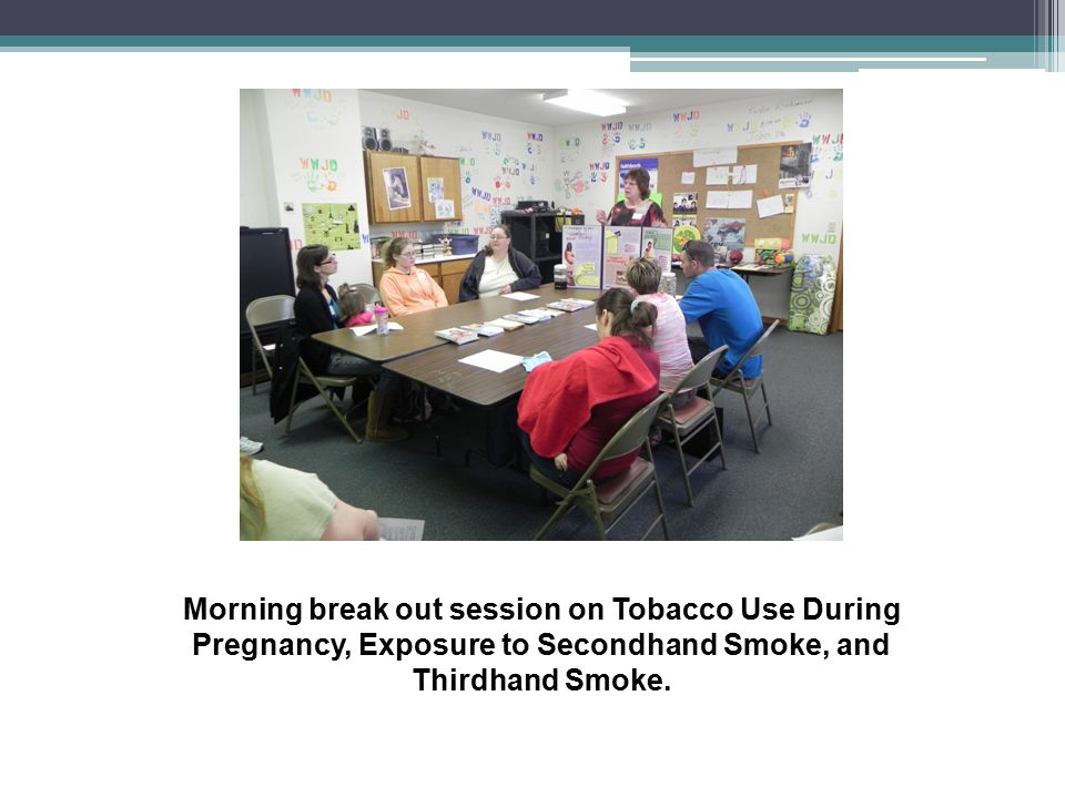 Morning break out session on Tobacco Use During Pregnancy, Exposure to Secondhand Smoke, and Thirdhand Smoke.