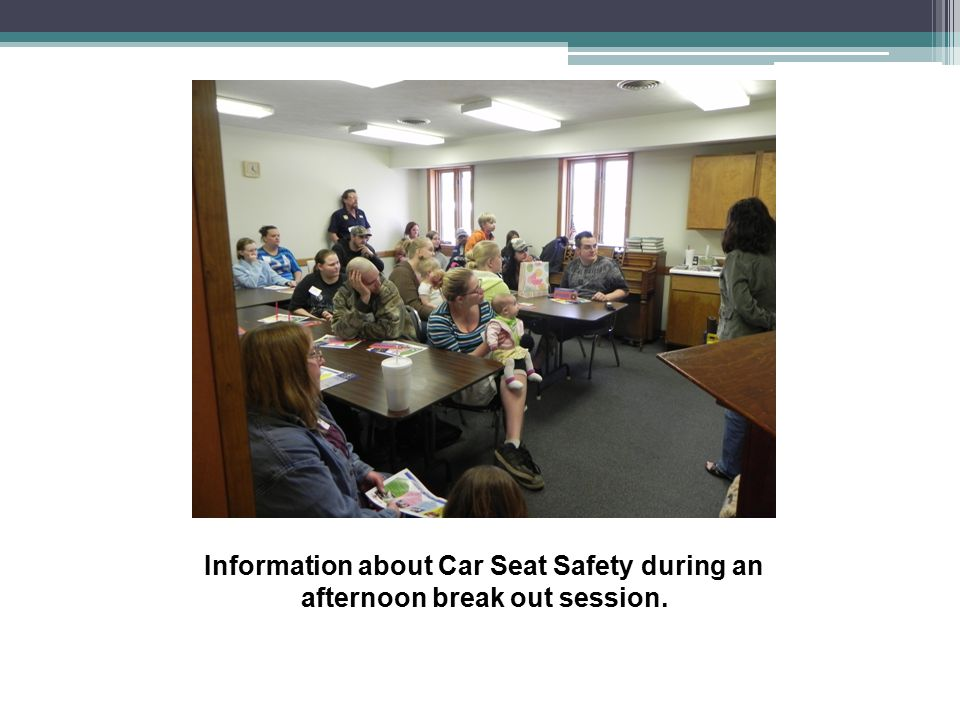 Information about Car Seat Safety during an afternoon break out session.