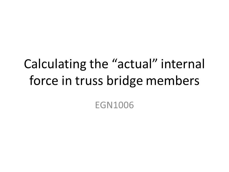 Calculating the actual internal force in truss bridge members