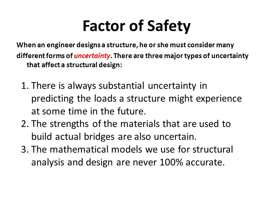 Factor of Safety When an engineer designs a structure, he or she must consider many.