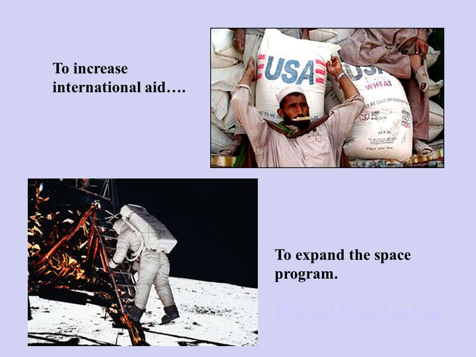 To increase international aid…. To expand the space program. JFK and Moon Landing