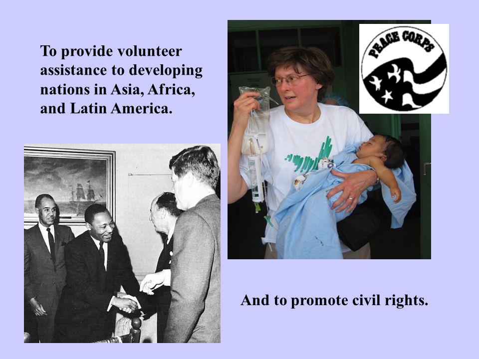 To provide volunteer assistance to developing. nations in Asia, Africa, and Latin America.