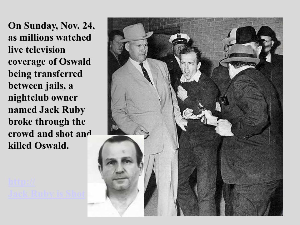 On Sunday, Nov. 24, as millions watched. live television. coverage of Oswald. being transferred.