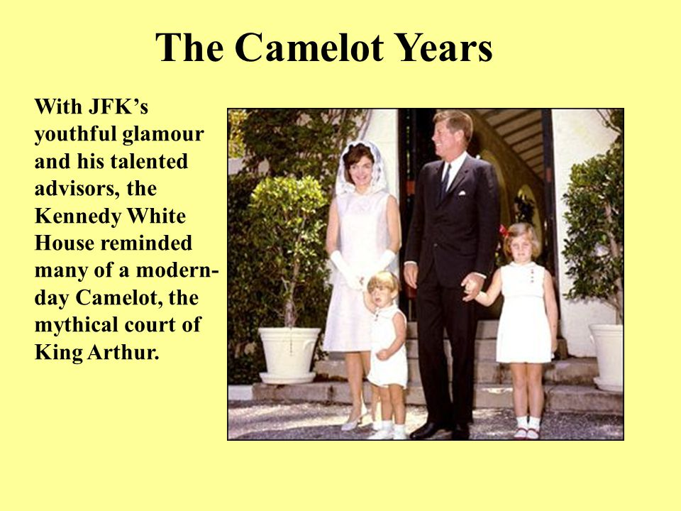 The Camelot Years With JFK's youthful glamour and his talented