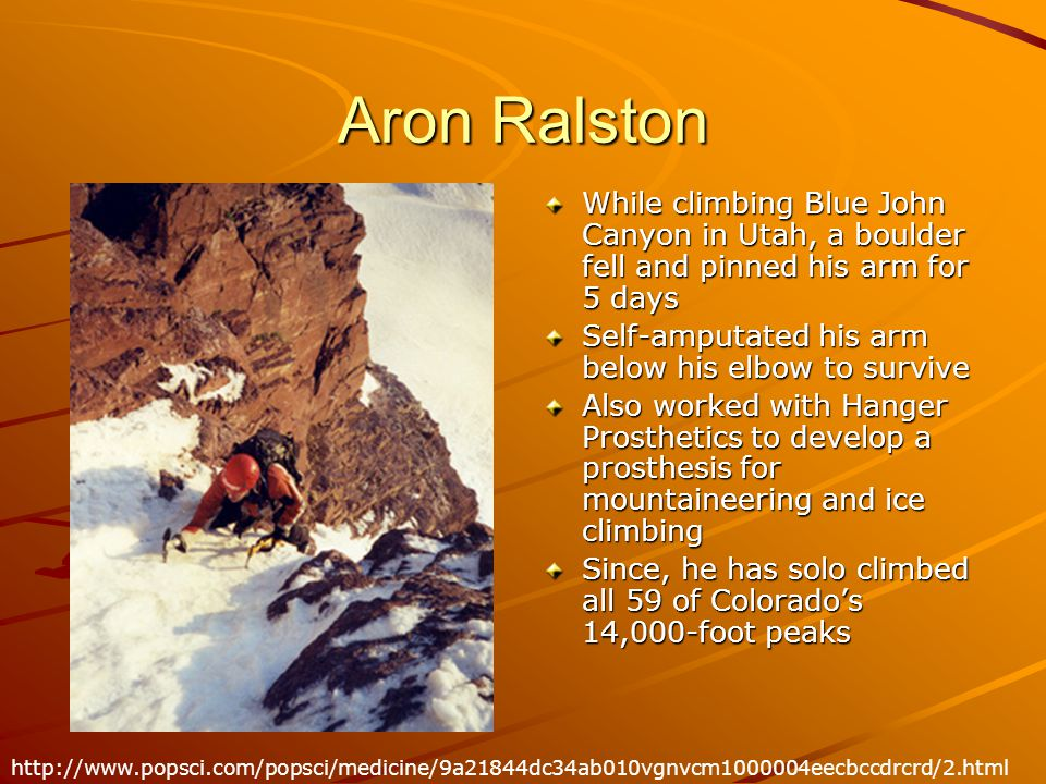 Aron Ralston While climbing Blue John Canyon in Utah, a boulder fell and pinned his arm for 5 days.