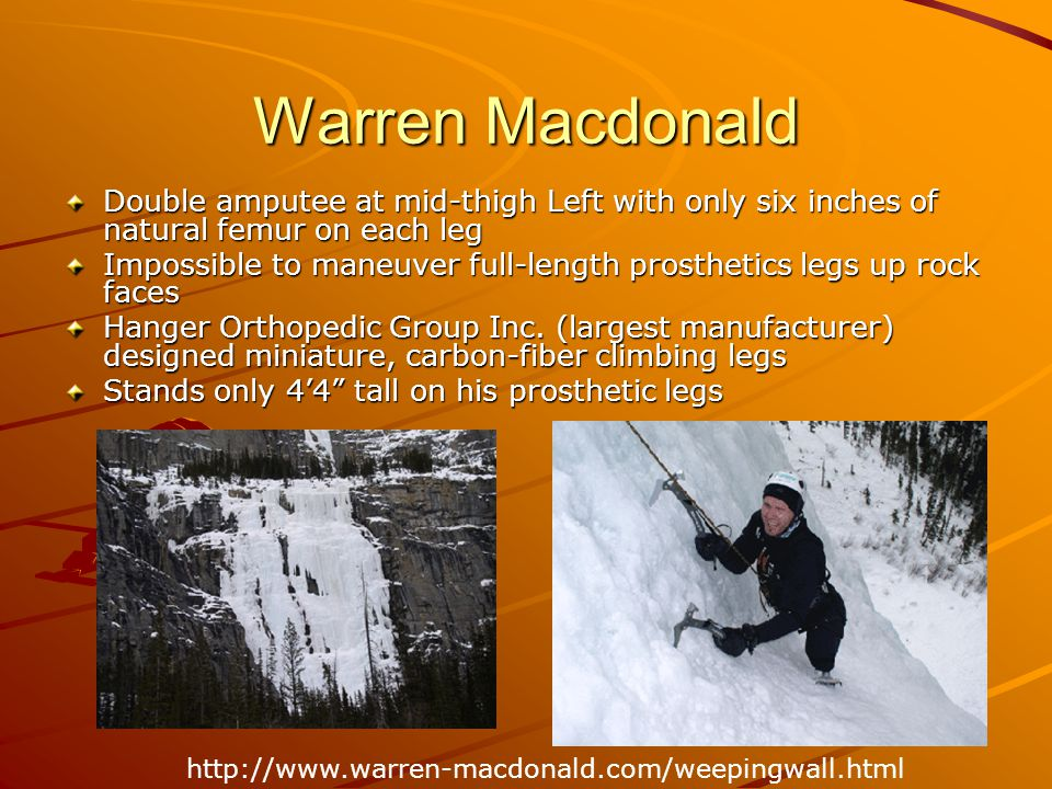 Warren Macdonald Double amputee at mid-thigh Left with only six inches of natural femur on each leg.
