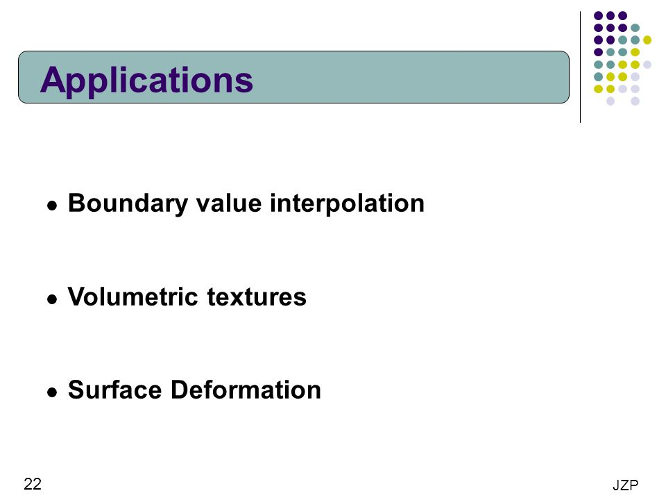 Applications Boundary value interpolation Volumetric textures