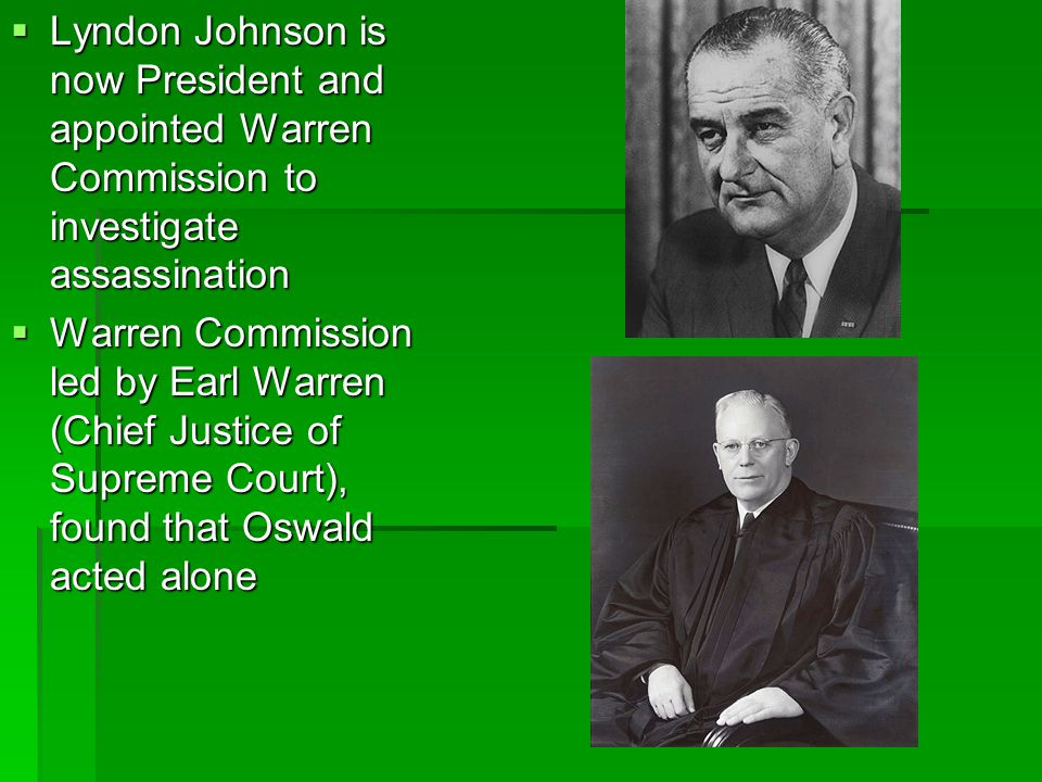 Lyndon Johnson is now President and appointed Warren Commission to investigate assassination