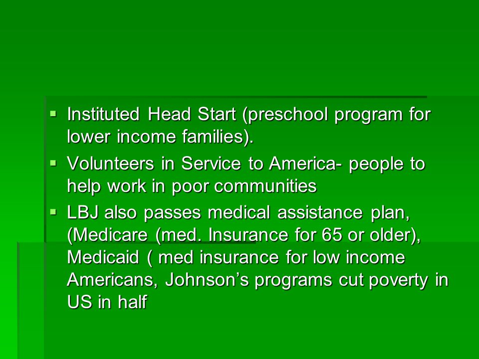 Instituted Head Start (preschool program for lower income families).