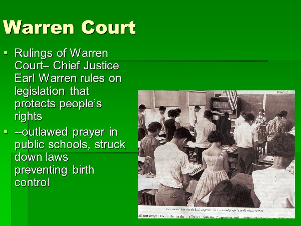 Warren Court Rulings of Warren Court– Chief Justice Earl Warren rules on legislation that protects people's rights.