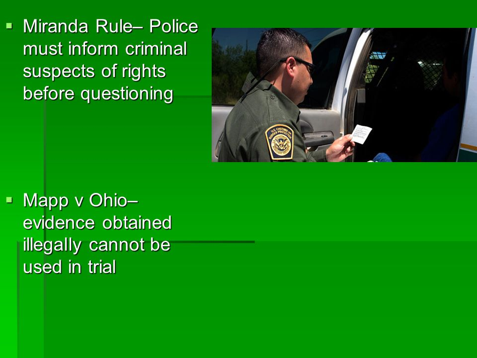 Miranda Rule– Police must inform criminal suspects of rights before questioning