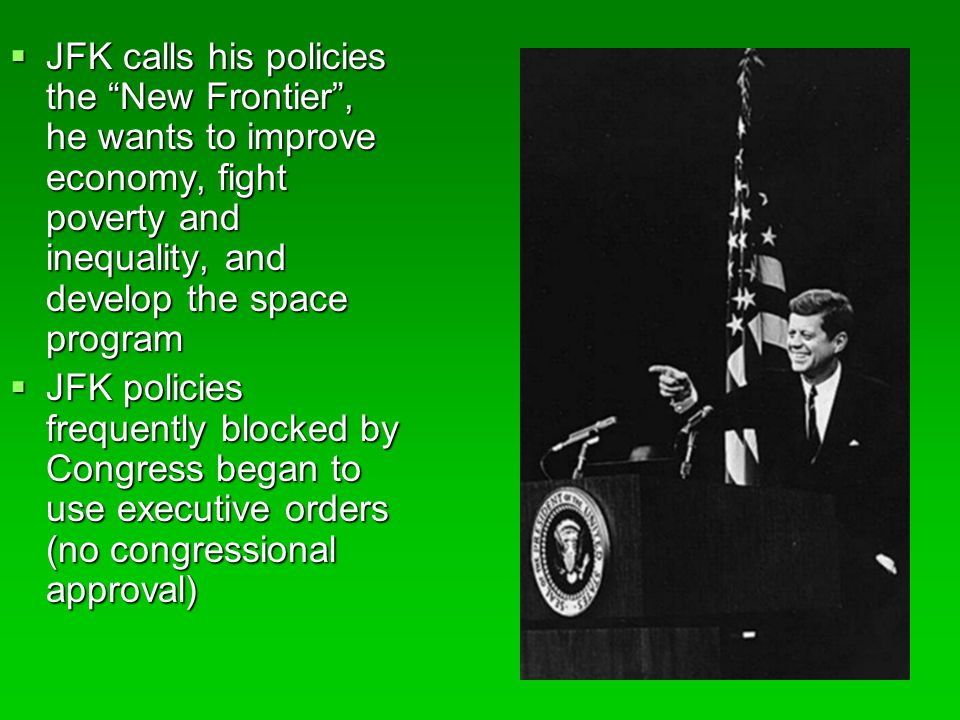 JFK calls his policies the New Frontier , he wants to improve economy, fight poverty and inequality, and develop the space program