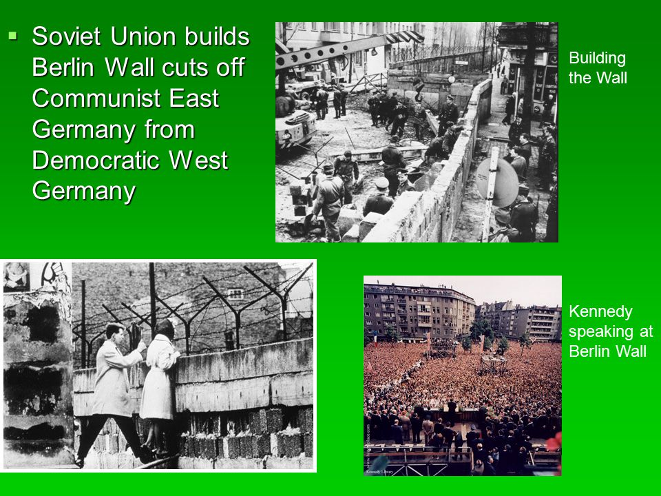 Soviet Union builds Berlin Wall cuts off Communist East Germany from Democratic West Germany