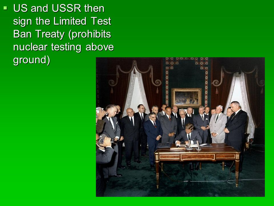 US and USSR then sign the Limited Test Ban Treaty (prohibits nuclear testing above ground)