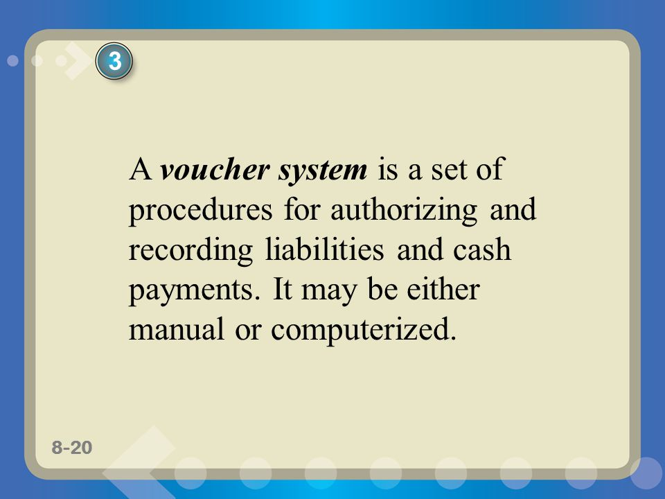 3 A voucher system is a set of procedures for authorizing and recording liabilities and cash payments.