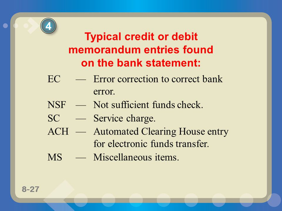 4 Typical credit or debit memorandum entries found on the bank statement: EC — Error correction to correct bank error.