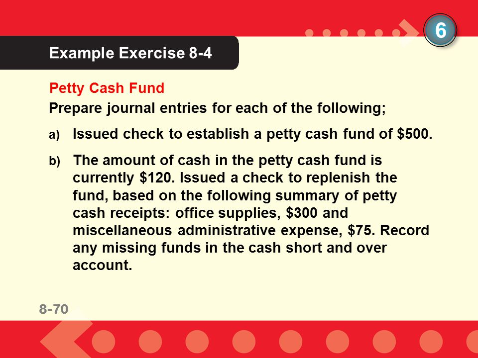 6 Example Exercise 8-4 Petty Cash Fund