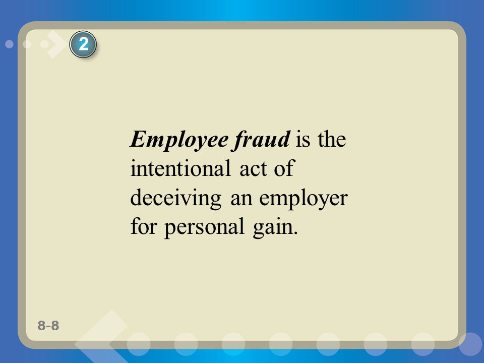 2 Employee fraud is the intentional act of deceiving an employer for personal gain.