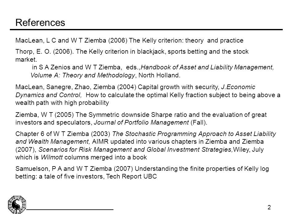 References MacLean, L C and W T Ziemba (2006) The Kelly criterion: theory and practice.