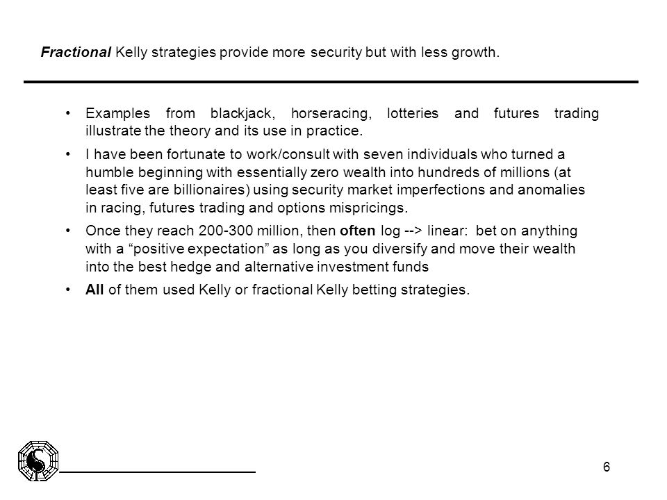 Fractional Kelly strategies provide more security but with less growth.