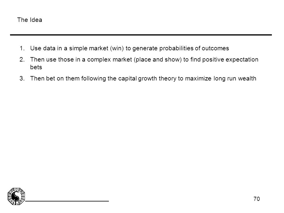 The Idea Use data in a simple market (win) to generate probabilities of outcomes.