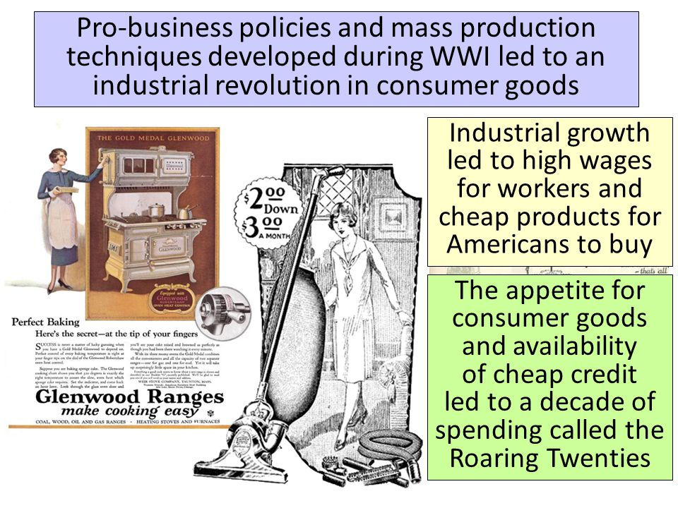 Pro-business policies and mass production techniques developed during WWI led to an industrial revolution in consumer goods