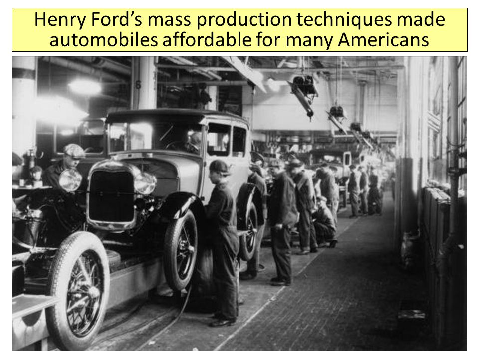 Henry Ford's mass production techniques made automobiles affordable for many Americans
