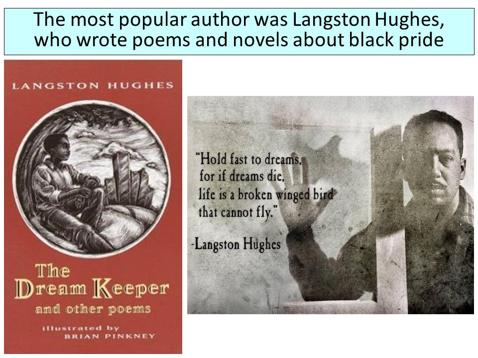 The most popular author was Langston Hughes, who wrote poems and novels about black pride