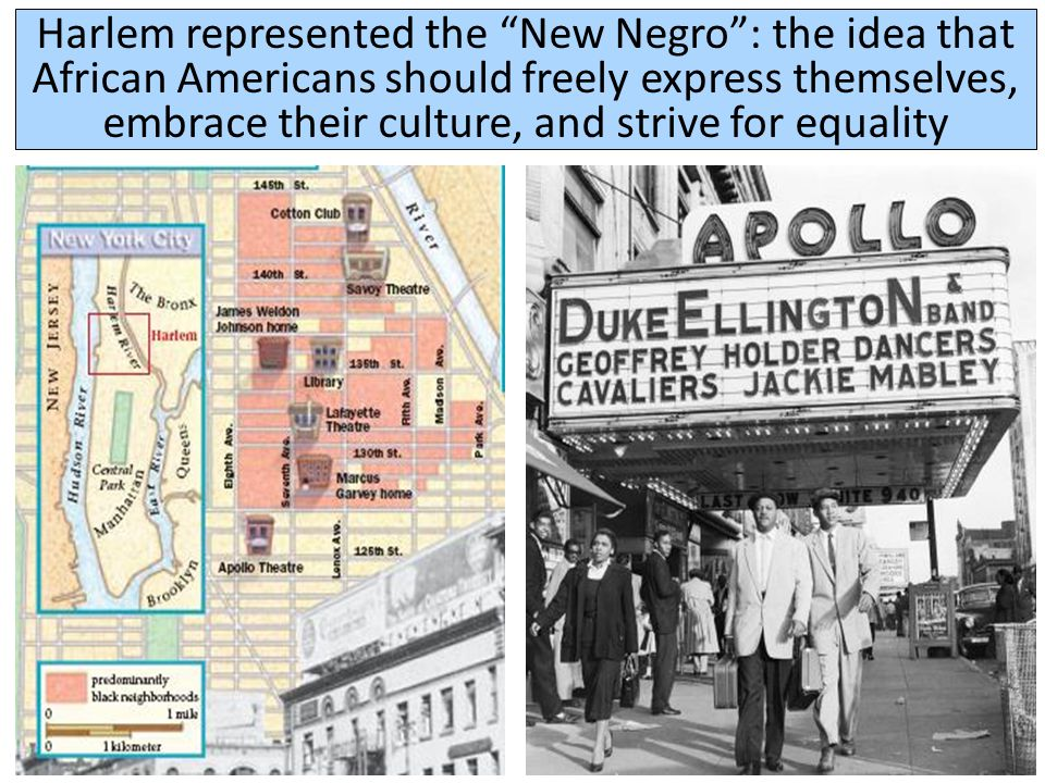 Harlem represented the New Negro : the idea that African Americans should freely express themselves, embrace their culture, and strive for equality