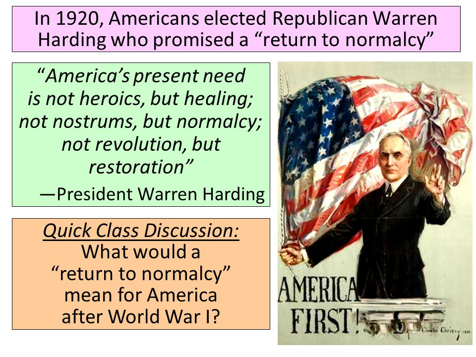 In 1920, Americans elected Republican Warren Harding who promised a return to normalcy