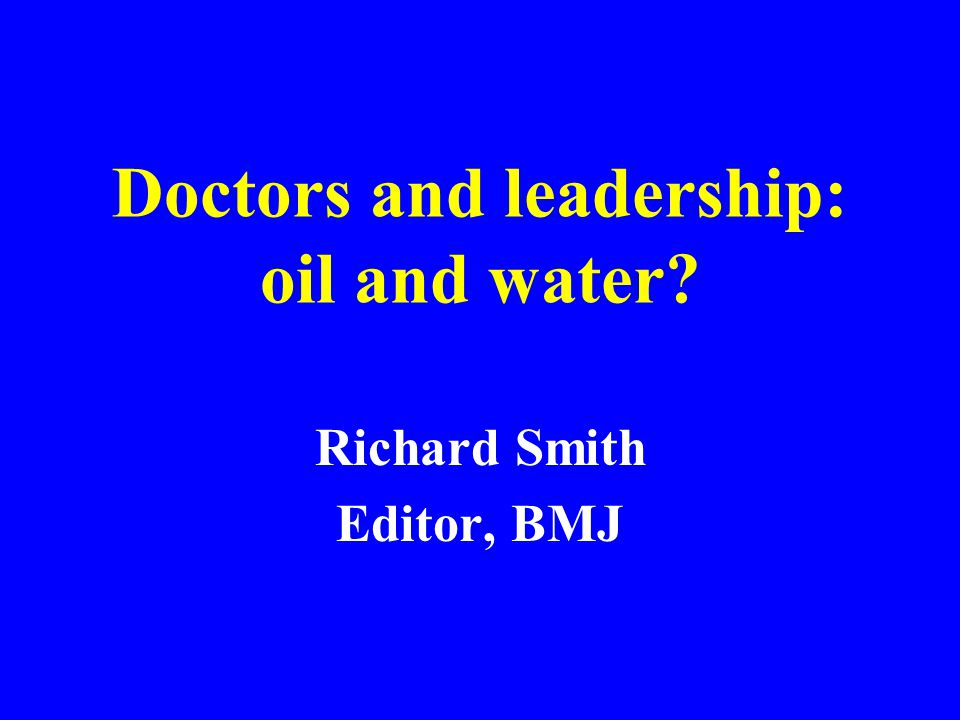 Doctors and leadership: oil and water
