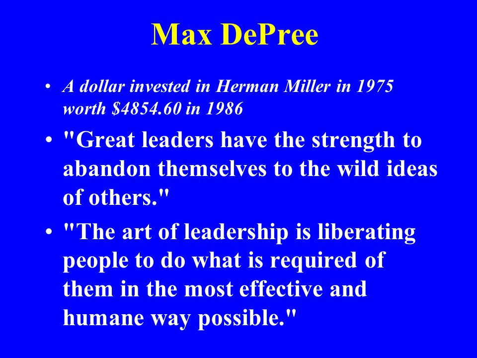 Max DePree A dollar invested in Herman Miller in 1975 worth $4854.60 in 1986.