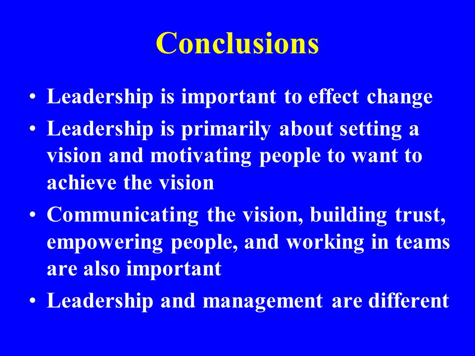 Conclusions Leadership is important to effect change