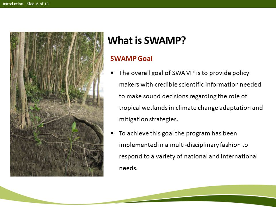 Introduction. Slide 6 of 13 What is SWAMP SWAMP Goal.
