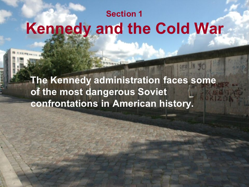 Section 1 Kennedy and the Cold War