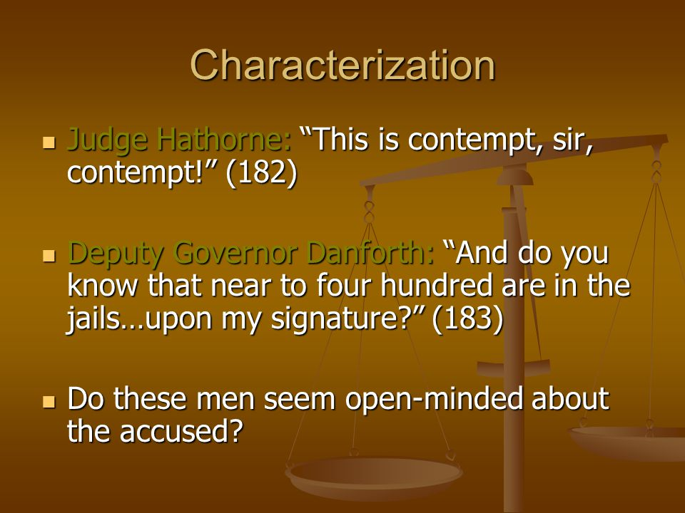Characterization Judge Hathorne: This is contempt, sir, contempt! (182)
