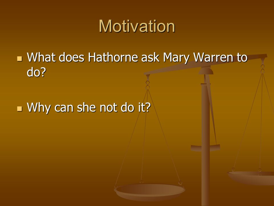 Motivation What does Hathorne ask Mary Warren to do