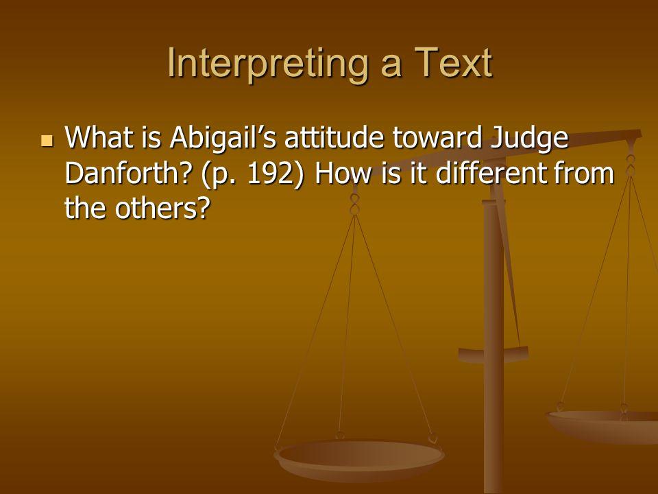 Interpreting a Text What is Abigail's attitude toward Judge Danforth.