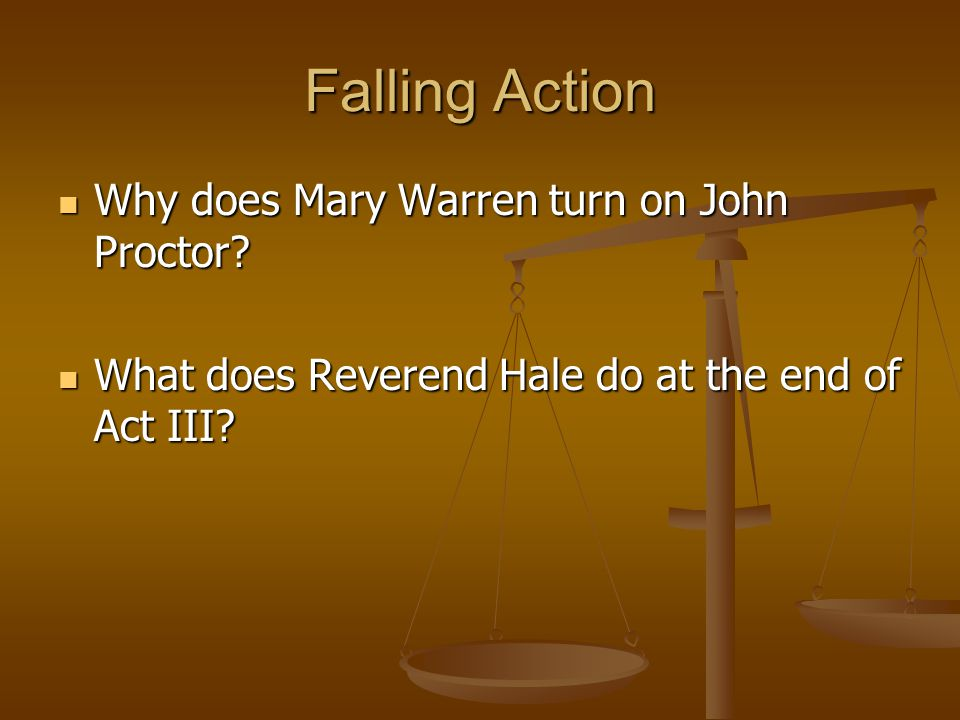 Falling Action Why does Mary Warren turn on John Proctor