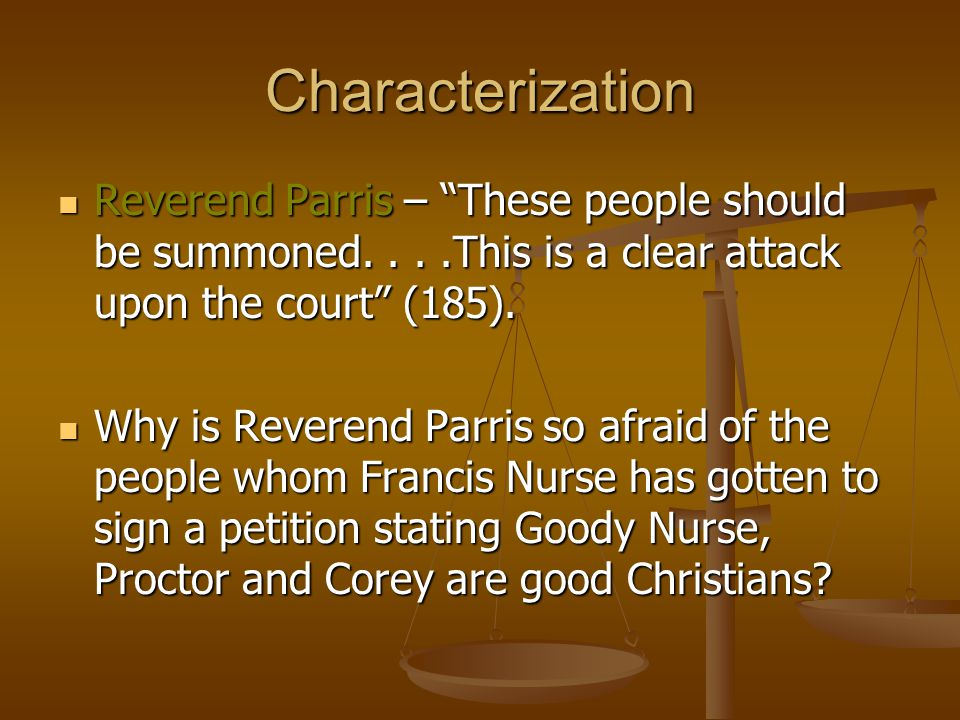Characterization Reverend Parris – These people should be summoned. . . .This is a clear attack upon the court (185).