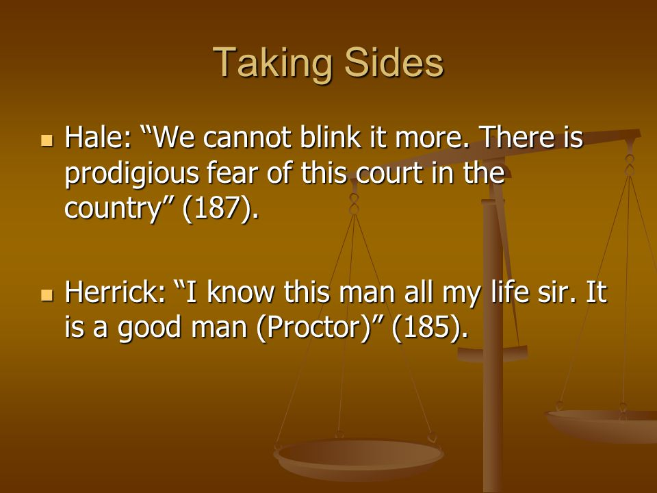 Taking Sides Hale: We cannot blink it more. There is prodigious fear of this court in the country (187).