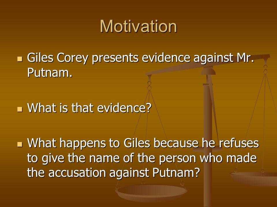 Motivation Giles Corey presents evidence against Mr. Putnam.