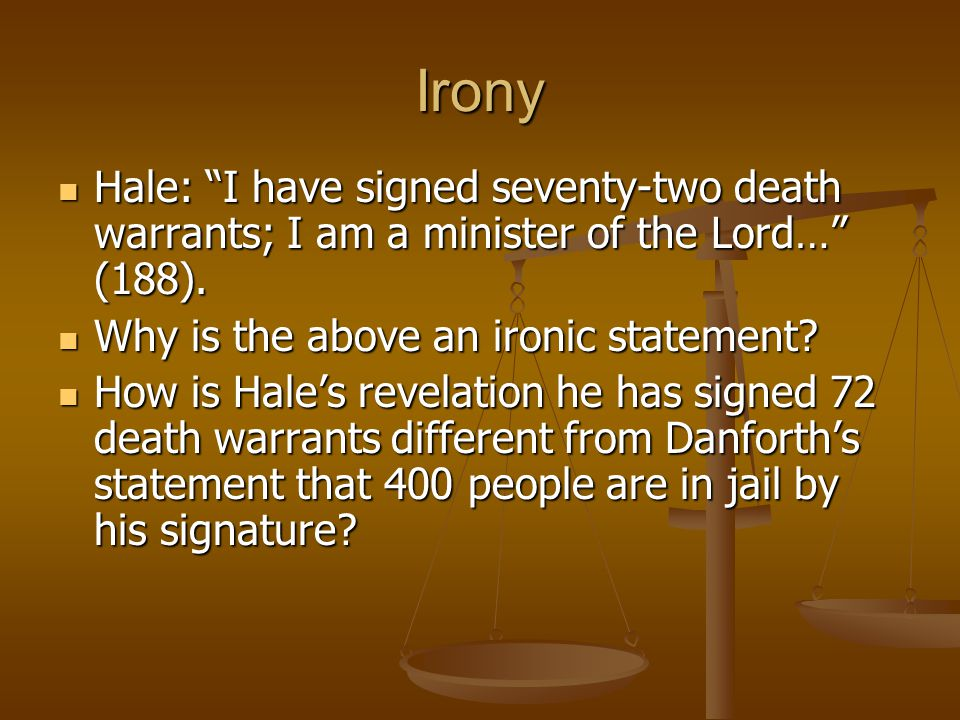Irony Hale: I have signed seventy-two death warrants; I am a minister of the Lord… (188). Why is the above an ironic statement