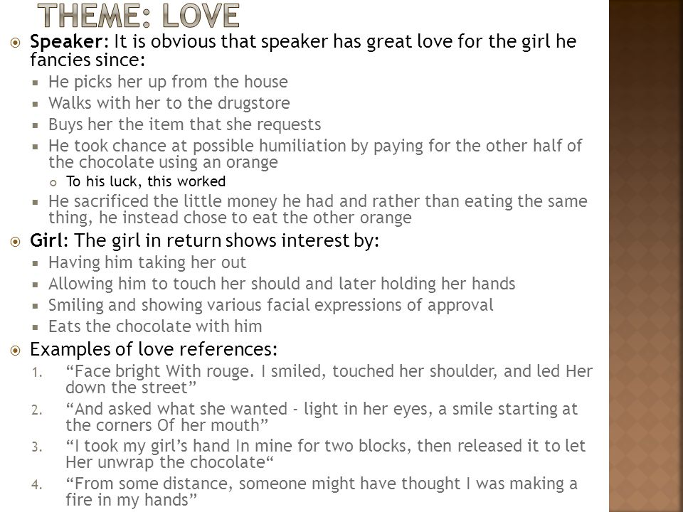 Theme: Love Speaker: It is obvious that speaker has great love for the girl he fancies since: He picks her up from the house.