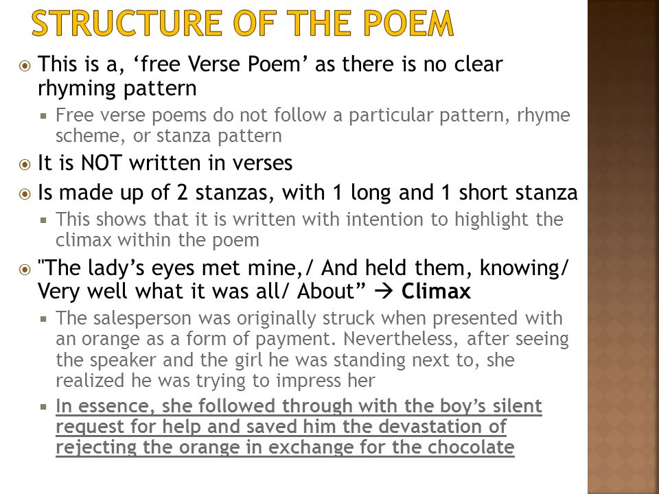 Structure of the Poem This is a, 'free Verse Poem' as there is no clear rhyming pattern.
