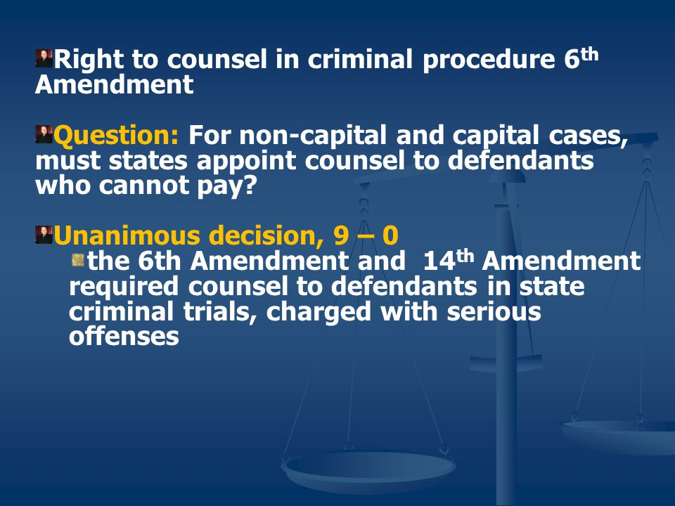 Right to counsel in criminal procedure 6th Amendment