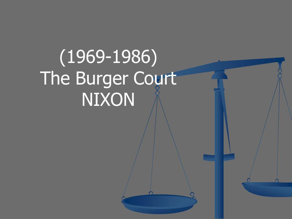 (1969-1986) The Burger Court NIXON