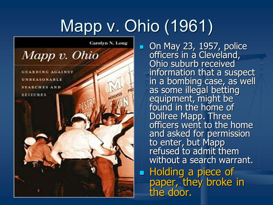 Mapp v. Ohio (1961) Holding a piece of paper, they broke in the door.