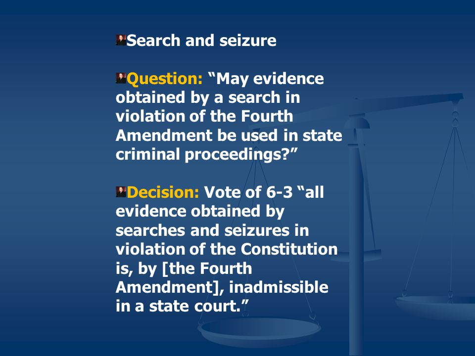 Search and seizure Question: May evidence obtained by a search in violation of the Fourth Amendment be used in state criminal proceedings