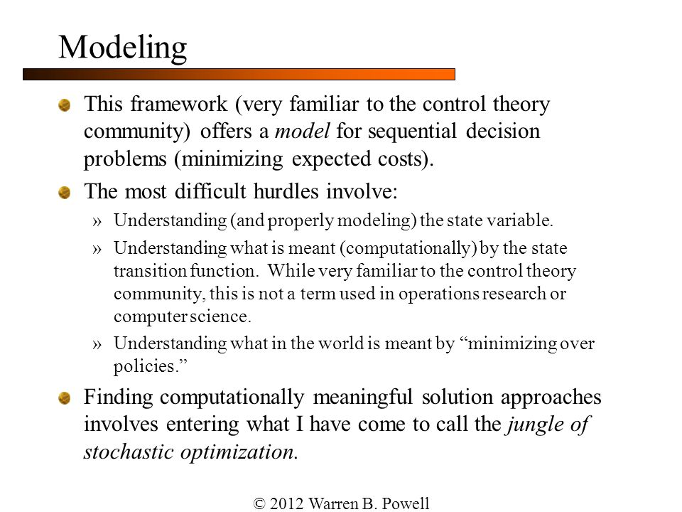 Modeling This framework (very familiar to the control theory community) offers a model for sequential decision problems (minimizing expected costs).